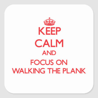 Keep Calm and focus on Walking The Plank Stickers