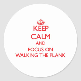 Keep Calm and focus on Walking The Plank Round Sticker