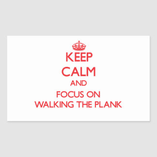 Keep Calm and focus on Walking The Plank Rectangular Stickers