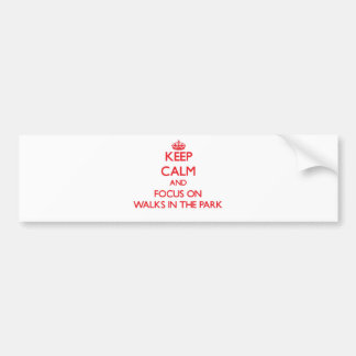 Keep Calm and focus on Walks In The Park Bumper Stickers