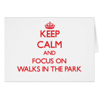 Keep Calm and focus on Walks In The Park Greeting Card