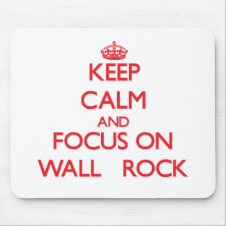 Keep Calm and focus on Wall - Rock Mouse Pad