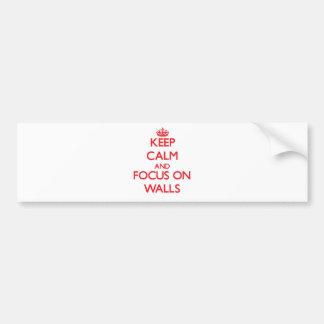 Keep Calm and focus on Walls Car Bumper Sticker
