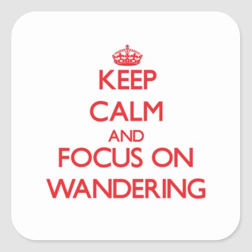 Keep Calm and focus on Wandering Square Sticker