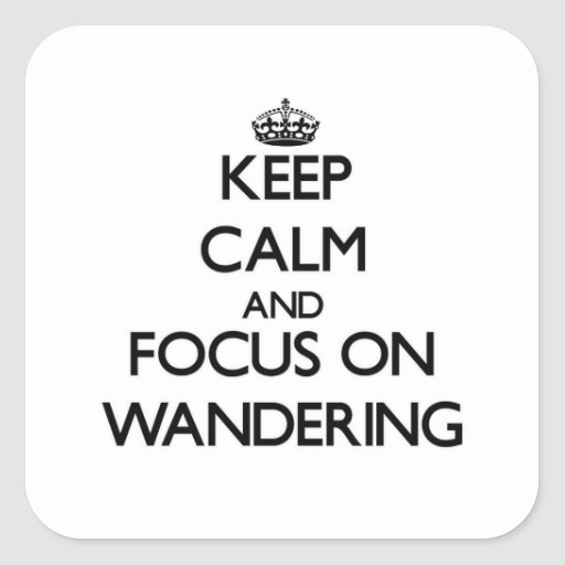 Keep Calm and focus on Wandering Stickers