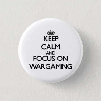 Keep calm and focus on Wargaming Pinback Button