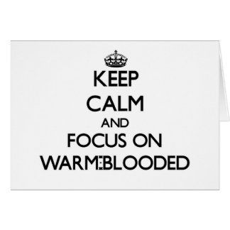 Keep Calm and focus on Warm-Blooded Cards