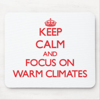 Keep Calm and focus on Warm Climates Mouse Pad