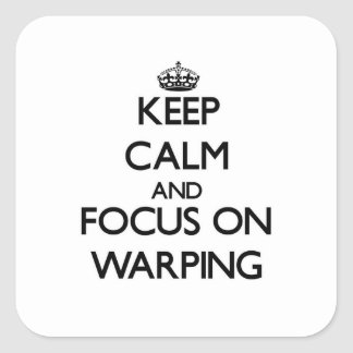 Keep Calm and focus on Warping Square Sticker