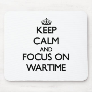Keep Calm and focus on Wartime Mouse Pad