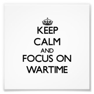 Keep Calm and focus on Wartime Photo Print