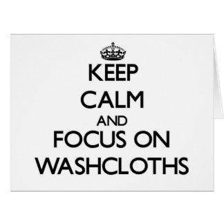 Keep Calm and focus on Washcloths Cards