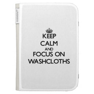 Keep Calm and focus on Washcloths Kindle 3 Cover