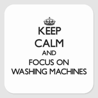 Keep Calm and focus on Washing Machines Square Sticker