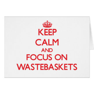Keep Calm and focus on Wastebaskets Greeting Card