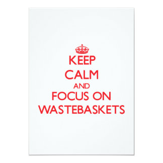 Keep Calm and focus on Wastebaskets 5x7 Paper Invitation Card