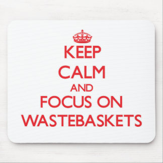 Keep Calm and focus on Wastebaskets Mouse Pad