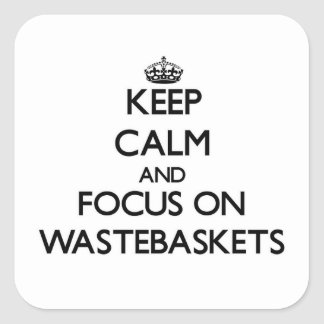 Keep Calm and focus on Wastebaskets Square Sticker