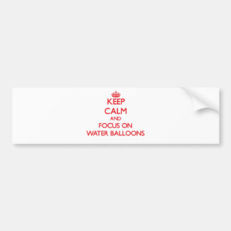 Keep Calm and focus on Water Balloons Bumper Stickers
