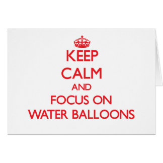 Keep Calm and focus on Water Balloons Greeting Card