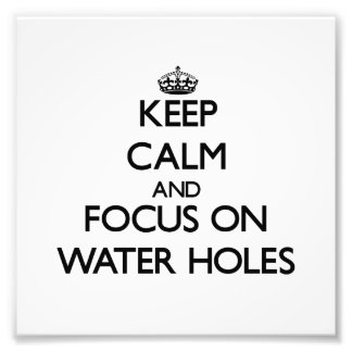 Keep Calm and focus on Water Holes Photo Art