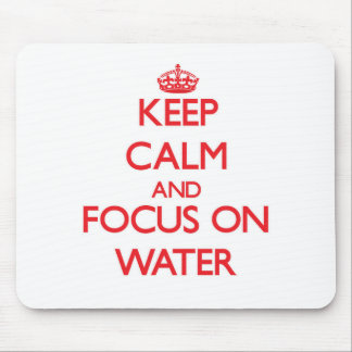 Keep Calm and focus on Water Mouse Pad