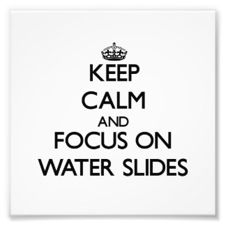 Keep Calm and focus on Water Slides Photographic Print