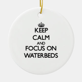 Keep Calm and focus on Waterbeds Ornament