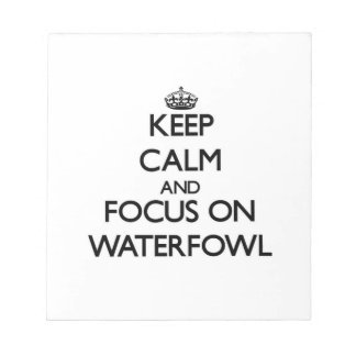 Keep calm and focus on Waterfowl Note Pads