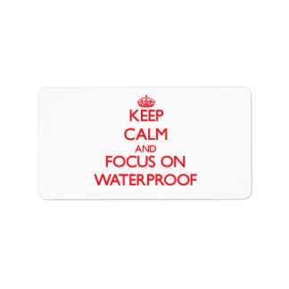 Keep Calm and focus on Waterproof Label