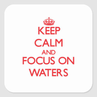 Keep Calm and focus on Waters Square Sticker