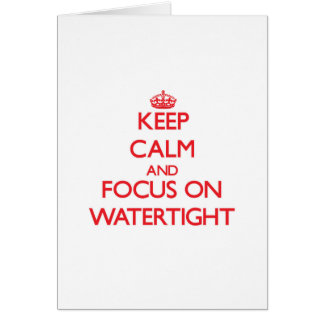 Keep Calm and focus on Watertight Greeting Card