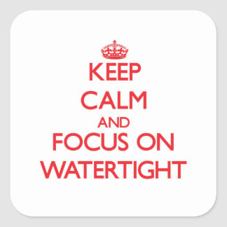 Keep Calm and focus on Watertight Square Sticker