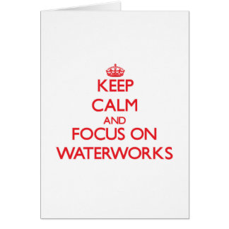 Keep Calm and focus on Waterworks Greeting Card