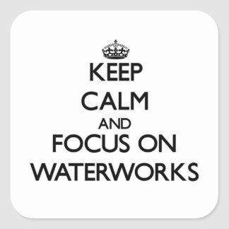 Keep Calm and focus on Waterworks Square Sticker