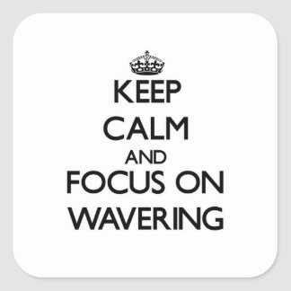 Keep Calm and focus on Wavering Sticker