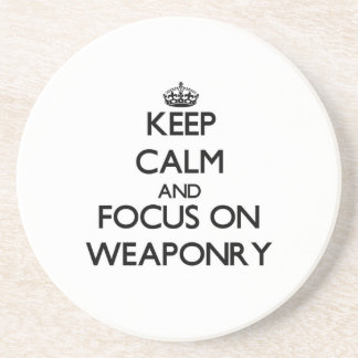 Keep Calm and focus on Weaponry Drink Coaster