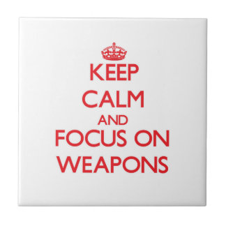 Keep Calm and focus on Weapons Ceramic Tile