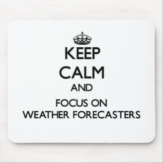 Keep Calm and focus on Weather Forecasters Mousepad