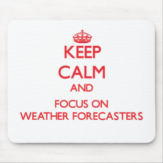 Keep Calm and focus on Weather Forecasters Mouse Pad