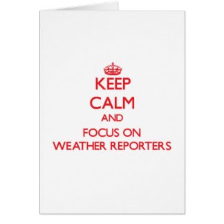 Keep Calm and focus on Weather Reporters Greeting Card