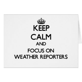 Keep Calm and focus on Weather Reporters Greeting Cards