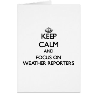 Keep Calm and focus on Weather Reporters Card