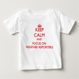 Keep Calm and focus on Weather Reporters T Shirts