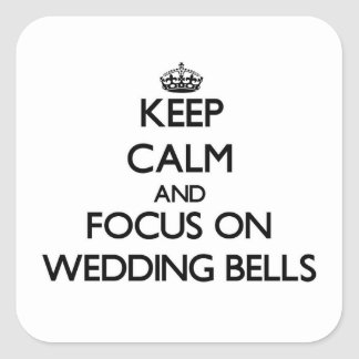 Keep Calm and focus on Wedding Bells Square Stickers
