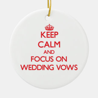 Keep Calm and focus on Wedding Vows Christmas Ornament