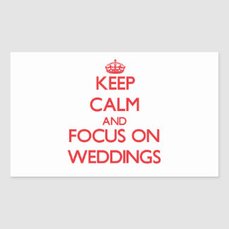 Keep Calm and focus on Weddings Rectangle Stickers