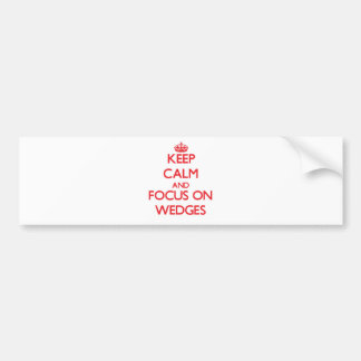 Keep Calm and focus on Wedges Bumper Sticker