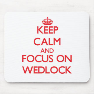 Keep Calm and focus on Wedlock Mouse Pad