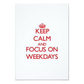 Keep Calm and focus on Weekdays 3.5x5 Paper Invitation Card
